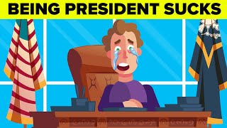 Why Being the President Actually Sucks