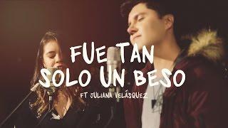 Pablo Dazán - Fue Tan Solo Un Beso (Ft Juliana Velásquez) (Acústico)
