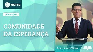 Culto da Noite | A Comunidade da Esperança - Rev. Amauri de Oliveira