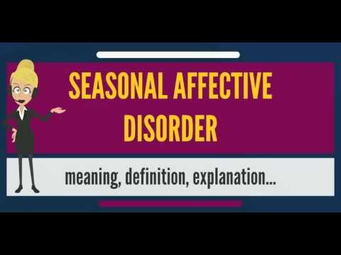 What is SEASONAL AFFECTIVE DISORDER? What does SEASONAL AFFECTIVE DISORDER mean?