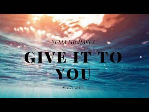 Julia michaels - Give It To You (magyarul)