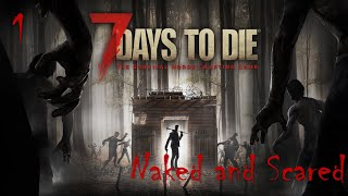 7 Days to Die - 1 - Naked and Scared