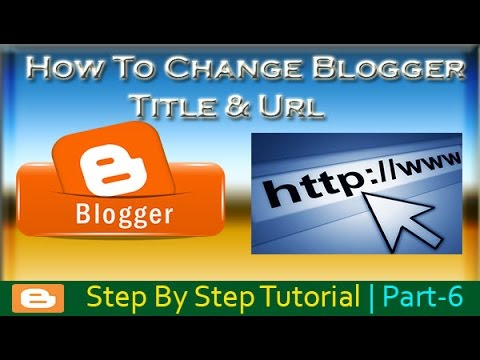 How To Change Title And URL Address of Blog Blogger - Step By Step Tutorial 6 - 2017 Hindi