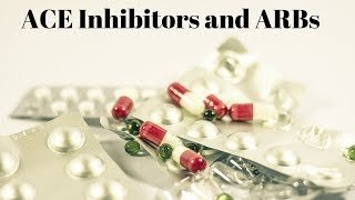 ACE Inhibitors and ARBs
