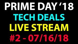 Amazon PRIME Day 2018 - Tech Deals Live Stream #2