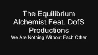We Are Nothing Without Each Other The Equilibrium Alchemist Feat. DofS Productions