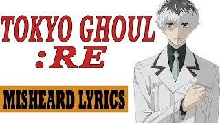 Download Misheard Lyrics: Tokyo Ghoul:re OP Mp3