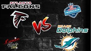 Preseason Week #3 Recap: Atlanta Falcons vs. Miami Dolphins #LouieTeeLive