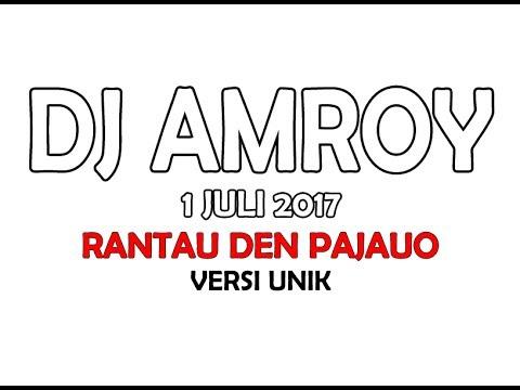 DJ AMROY 1 JULI 2017 RANTAU DEN PAJUO IPANK VERSI UNIK REGE!!