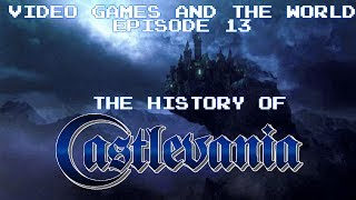 Video Games and the World Episode 13 - The History of Castlevania