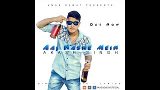 aaj nashe mein    akash singh    new party song 2016