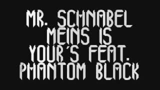 Mr. Schnabel - Meins is your´s feat. Phantom Black