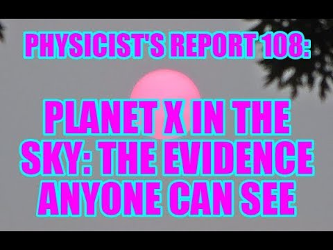 PHYSICIST'S REPORT 108: PLANET X IN THE SKY: THE EVIDENCE ANYONE CAN SEE
