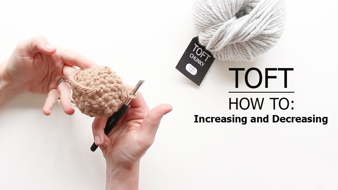 How To: Increasing and Decreasing | TOFT Crochet Lesson