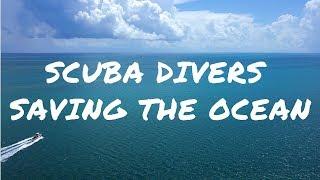 Scuba Divers saving the OCEAN!!!