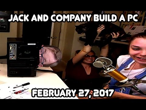 It's ALIVE! Jack & Sheri build a PC! (February 27th, 2017)