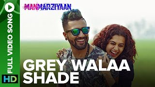 Grey Walaa Shade   Full Video Song   Manmarziyaan   Amit Trivedi, Shellee   Taapsee, Vicky Kaushal