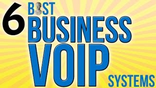 6 Best Business VOIP Systems