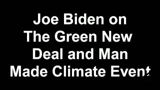 Joe Biden on The Green New Deal and Man Made Climate Event  -