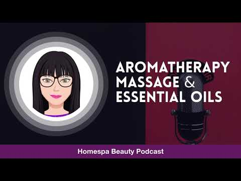 Aromatherapy massage and essential oils (relaxing podcast chat including demos)