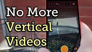 Cure Vertical Video Syndrome on Android & Always Shoot Horizontally [How-To]