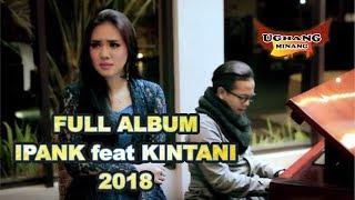 LAGU MINANG IPANK ft KINTANI FULL ALBUM 2018