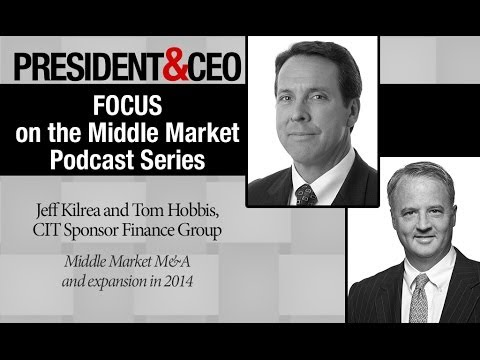 FOCUS on the Middle Market Podcast Series: Jeff Kilrea and Tom Hobbis, CIT Sponsor Finance Group