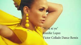 Jennifer Lopez ft Gente de Zona  Ni Tu Ni Yo  Víctor Collado Dance Remix