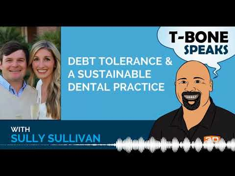 Debt Tolerance and Building a Sustainable Dental Practice, Dr. Sully Sullivan