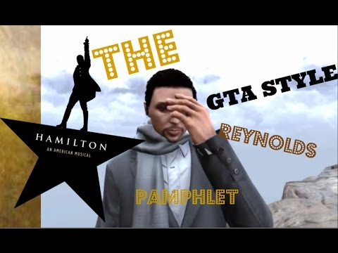 Hamilton The Reynolds Pamphlet Music Video GTA STYLE!!
