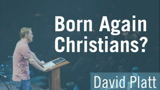 Born Again Christians? - David Platt