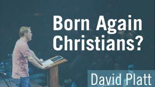 Born Again Christians? - David Platt