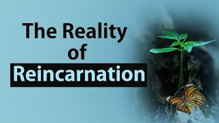 The Reality of Reincarnation