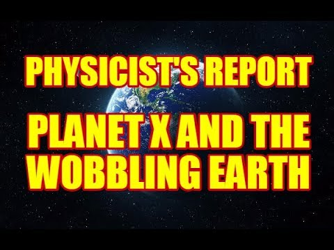PHYSICIST'S REPORT: PLANET X AND THE WOBBLING EARTH