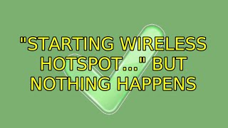 "Ubuntu: ""Starting Wireless Hotspot..."" but nothing happens (2 Solutions!!)"