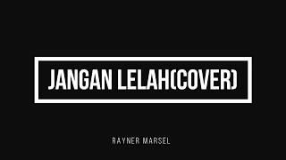 Jangan Lelah(Cover By Rayner Marsel)