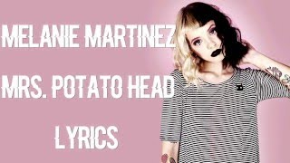 ♡ Melanie Martinez - Mrs. Potato Head Lyrics ♡