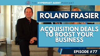 [#77] Acquisition Deals to Boost Your Business with Roland Frasier