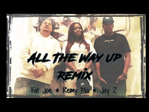 All The Way Up Remix ~ Fat Joe, Remy Ma, Jay Z