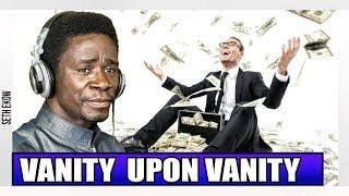 All Is Vanity  By Evangelist Akwasi Awuah