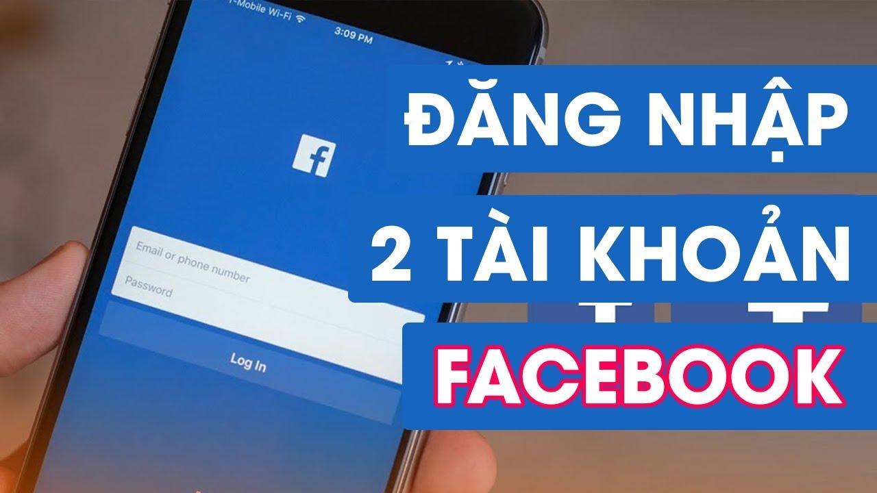 Đăng nhập 2 tài khoản Facebook trên Android cực kỳ đơn giản