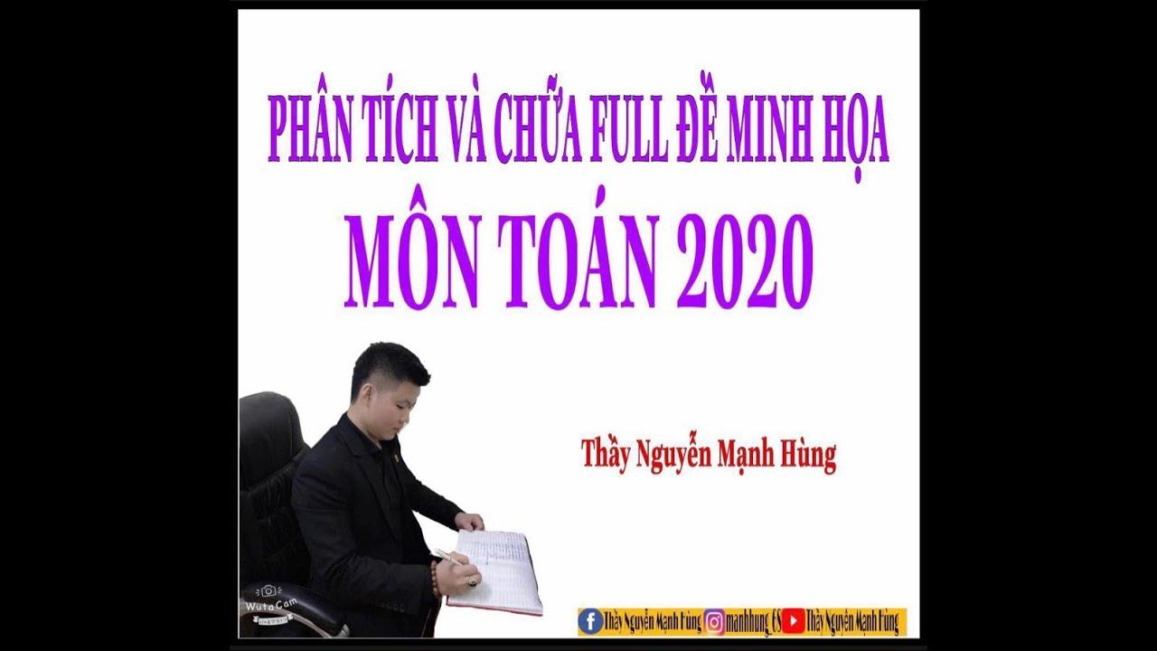 PHÂN TÍCH VÀ CHỮA FULL ĐỀ MINH HỌA MÔN TOÁN NĂM 2020 CỦA BGD