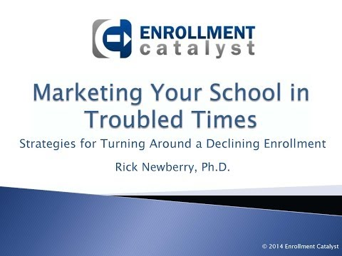Marketing Your School in Troubled Times: Strategies to Turn Around a Declining Enro