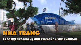 Nha Trang sẽ xã hội hóa nhà vệ sinh công cộng cho du khách