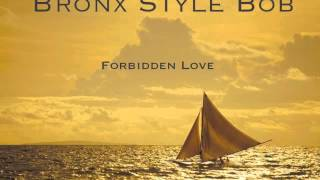 Watch Bronx Style Bob Forbidden Love video