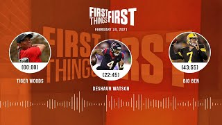 Tiger Woods, Deshaun Watson, Big Ben (2.24.21) | FIRST THINGS FIRST Audio Podcast