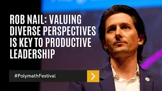 Rob Nail: Valuing Diverse Perspectives Is Key to Productive Leadership