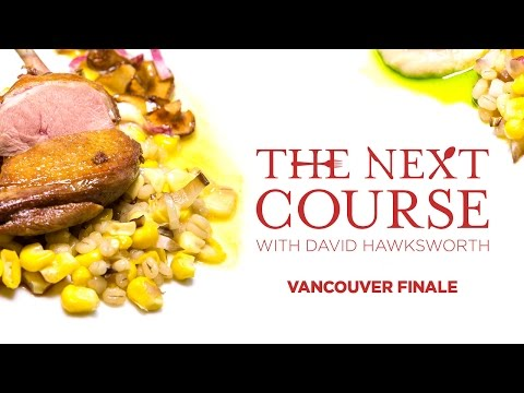 The Next Course: With David Hawksworth/ VANCOUVER FINALE: PART 1