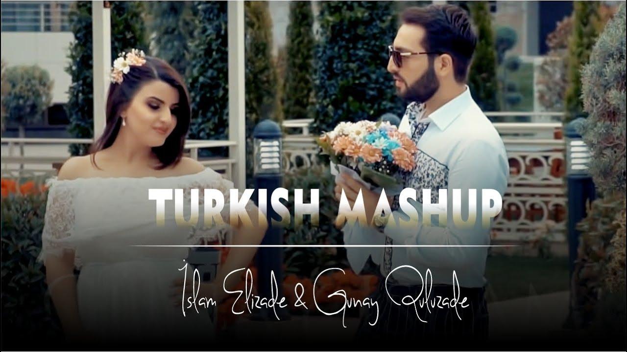 TURKISH MASHUP - İslam Elizade & Gunay Quluzade