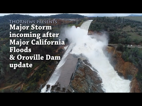 Alert! Major Storm incoming for Flooded California & Oroville Dam